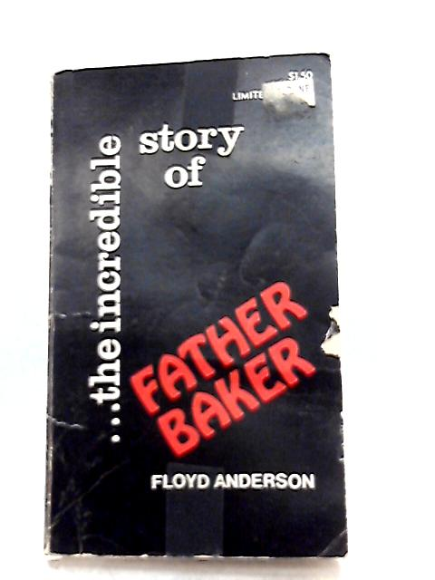 The Incredible Story of Father Baker by Floyd Anderson