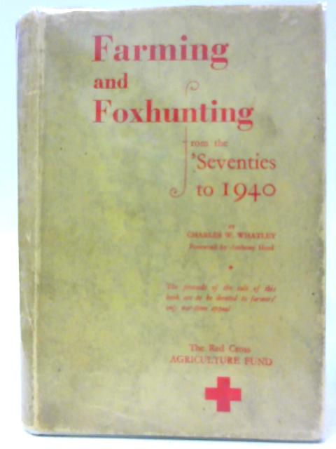 Farming and Foxhunting from the Seventies to 1940 By C W Whatley