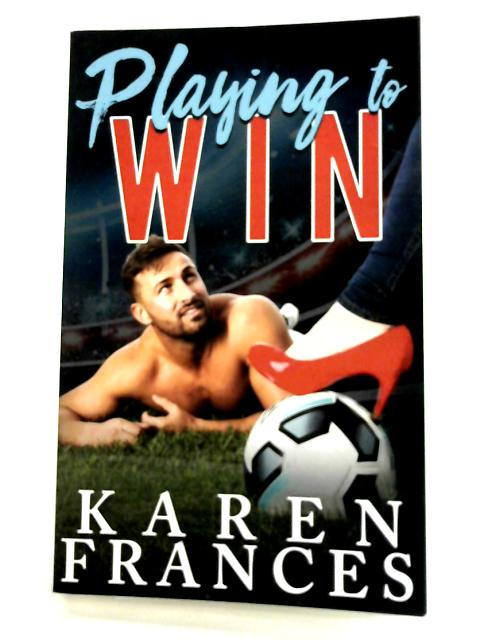 Playing to Win: Volume 2 (A Beautiful Game) By Karen Frances