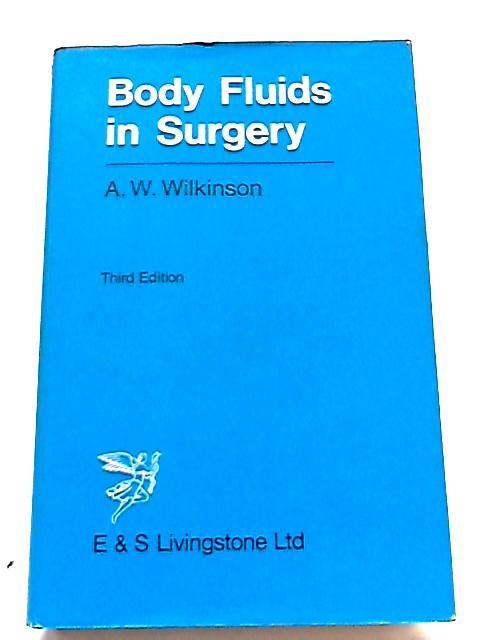 Body Fluids in Surgery By A.W. Wilkinso