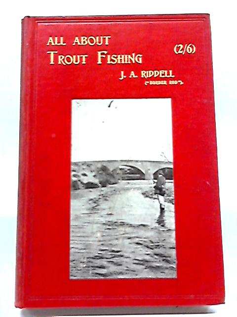 All About Trout Fishing By J A Riddell