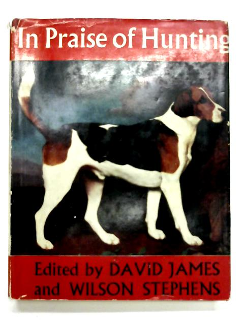 In Praise of Hunting: a Symposium By David James and Wilson Stephens (Editors).