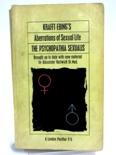 Aberrations of Sexual Life: Being the Psychopathia Sexualis Brought Up to Date with New Material by R Von Krafft Ebing