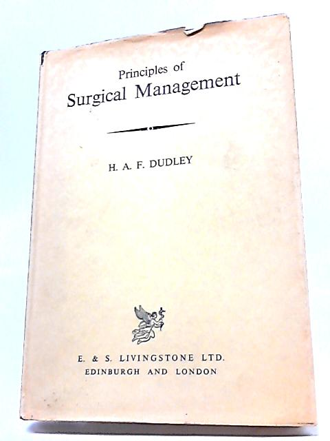 Principles of General Surgical Management By H A F Dudley