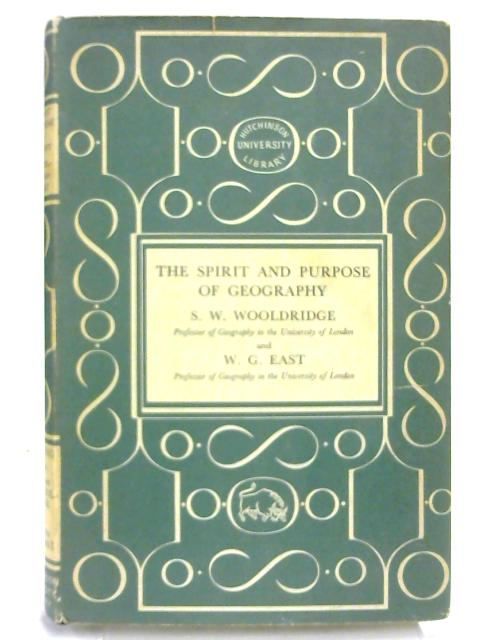 The Spirit and Purpose of Geography By S W Wooldridge