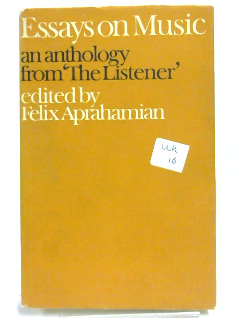 Essays on music: An Anthology from 'The Listener' By Felix Aprahamian