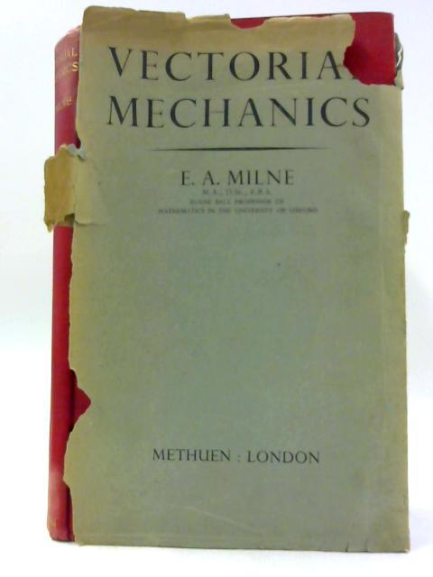 Vectorial Mechanics By Edward Arthur Milne