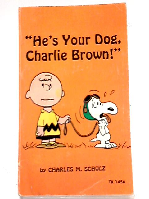 He's Your Dog, Charlie Brown! By Charles M Schulz