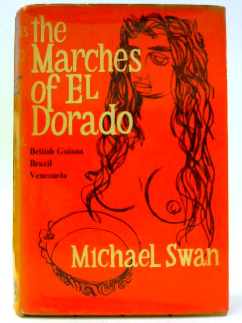 The Marches of El Dorado: British Guiana, Brazil, Venezuela By Swan, M