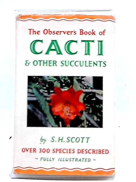 The Observer's Book of Cacti and other Succulents. 1967 By S. H. Scott