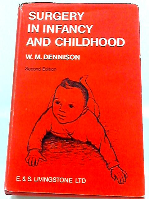 Surgery in Infancy and Childhood By Wallace M. Dennison