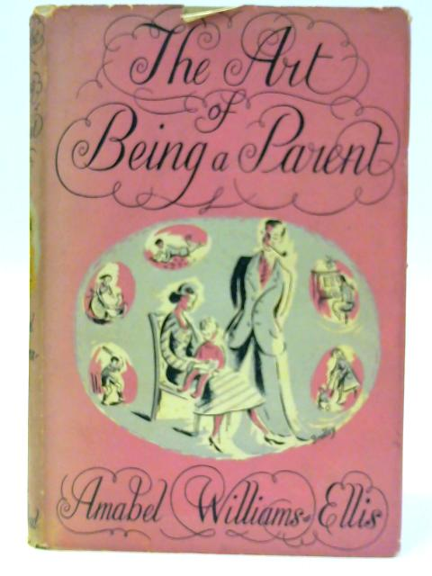 The Art of Being a Parent By Williams-Ellis, Amabel