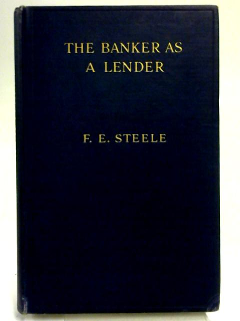 The Banker As Lender By F. E. Steele