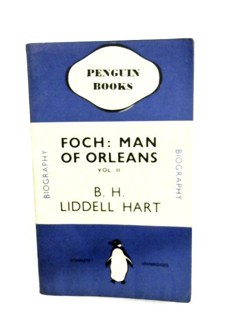 Foch: Man of Orleans Volume 2 By Hart B H Liddell