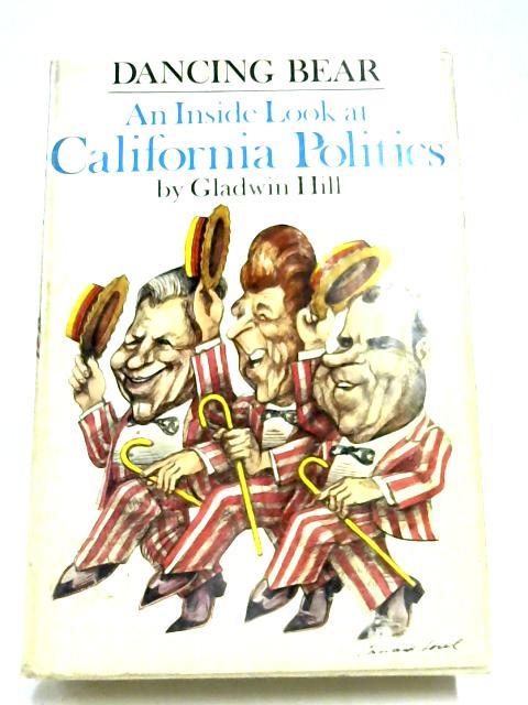 Dancing Bear: An Inside Look At California politics By Gladwin Hill