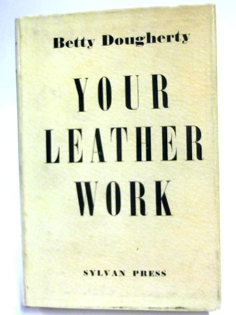 Your Leather Work By Betty Dougherty