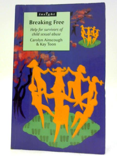 Breaking Free: Help for survivors of child sexual abuse (Insight) by Ainscough, C