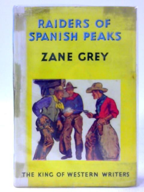 Raiders of Spanish Peaks By Grey, Zane