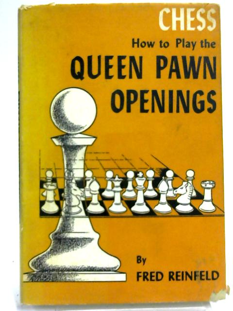 Chess; How to Play the Queen Pawn openings and other close games By Fred Reinfeld