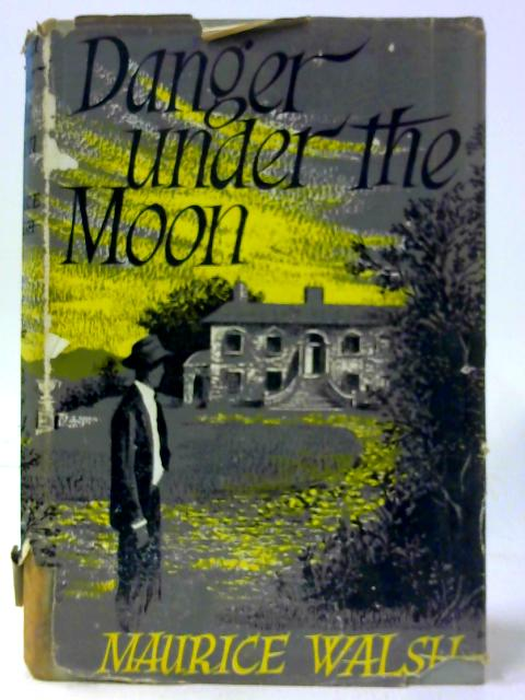 Danger Under The Moon By Walsh, Maurice