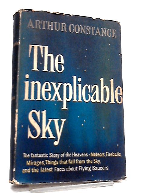The Inexplicable Sky By Arthur Constance