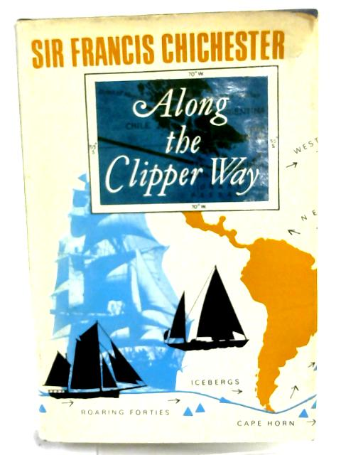 Along the Clipper Way By Sir Francis Chichester