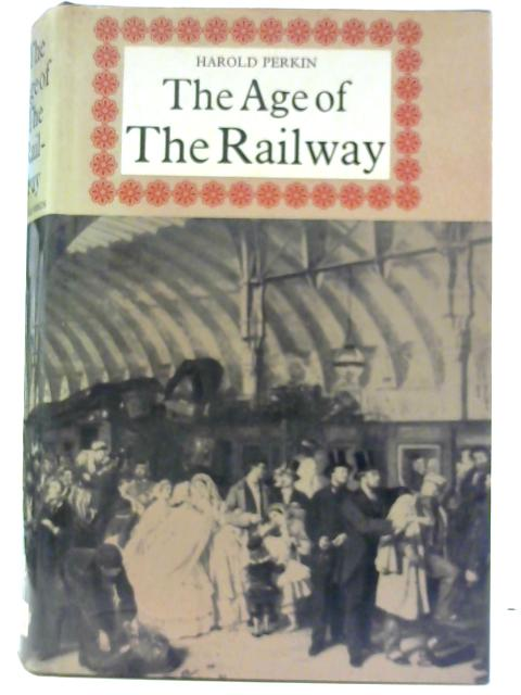 Age of the Railway By Perkin, Professor Harold
