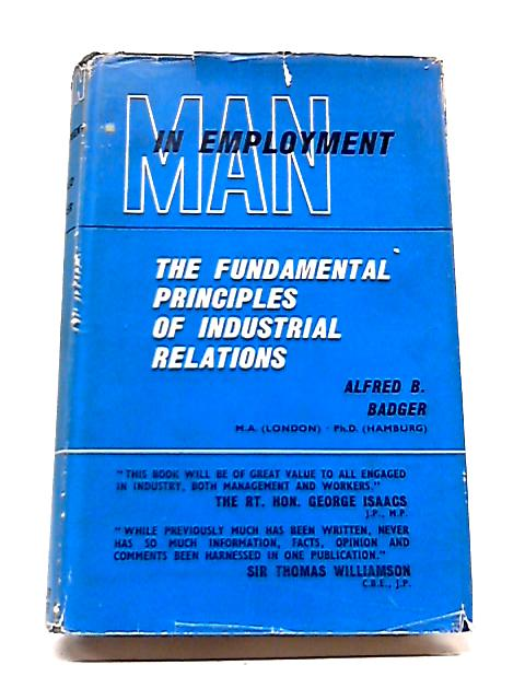 Man in Employment: The Fundamental Principles of Industrial Relations By Alfred B. Badger