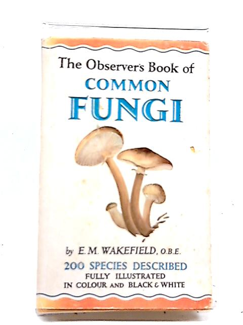 The Observer's Book of Common Fungi by E.M. Wakefield