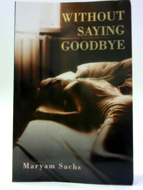 Without Saying Goodbye By Sachs, Maryam