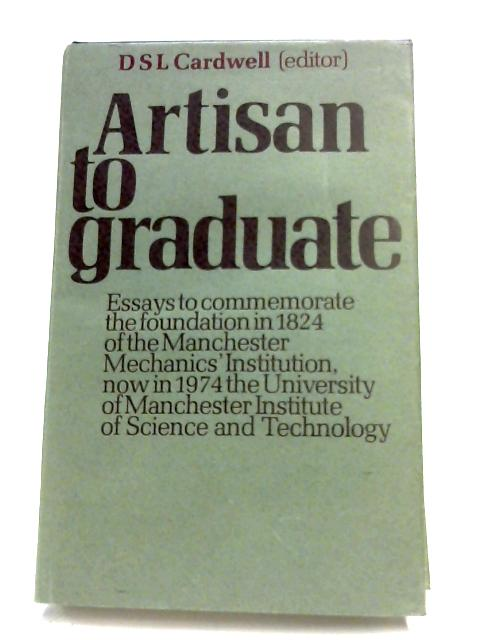 Artisan To Graduate by S. S. L. Cardwell (Editor)