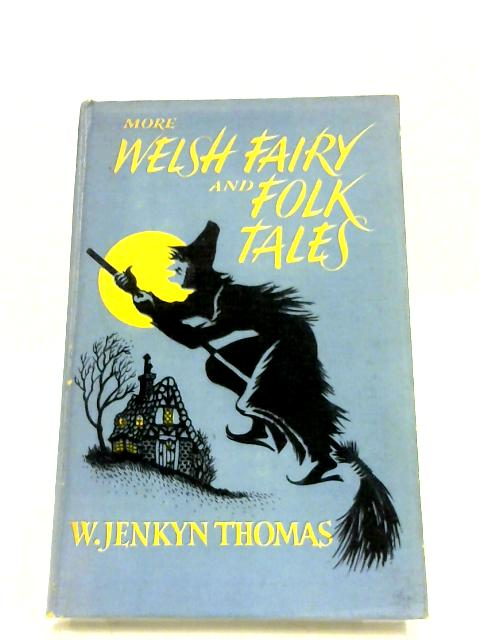 More Welsh Fairy And Folk Tales by W. Jenkyn Thomas