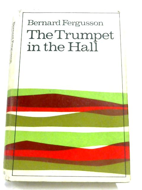 The Trumpet In The Hall, 1930-1958 By Bernard Fergusson