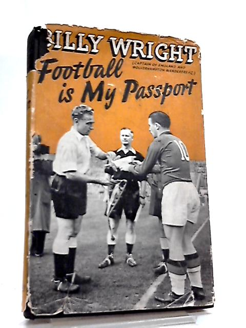 Football is my Passport By Billy Wright