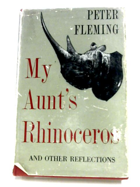 My Aunt's Rhinoceros, And Other Reflections By Peter Fleming