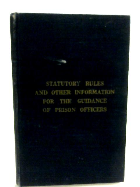 Statutory Rules and Other Information for the Guidance of Prison Officers By Anon