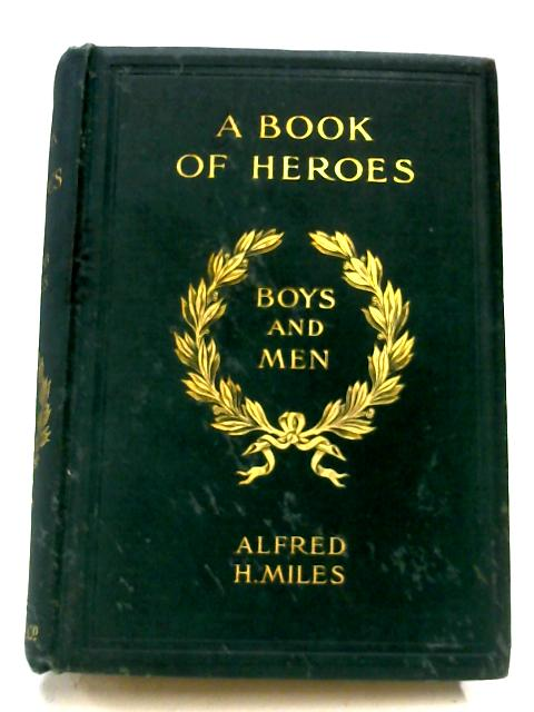 A Book Of Heroes By Alfred H. Miles
