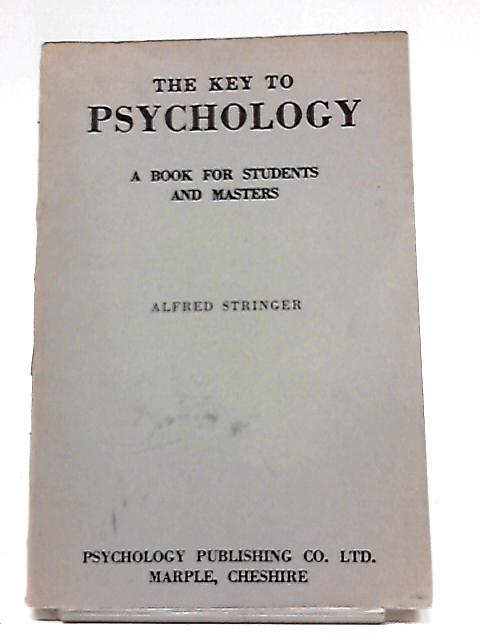The Key to Psychology. The Key To The Mystery of Life, Love, Evil And Death. Enlarged edition By Alfred Stringer