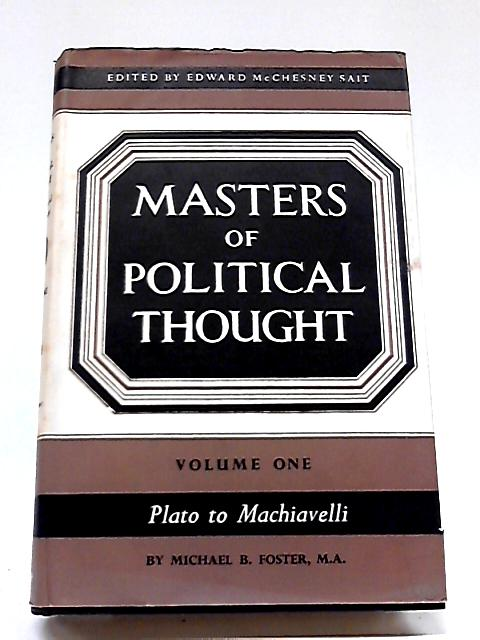Masters of Political Thought Vol 1 Plato to Machiavelli By M B Foster