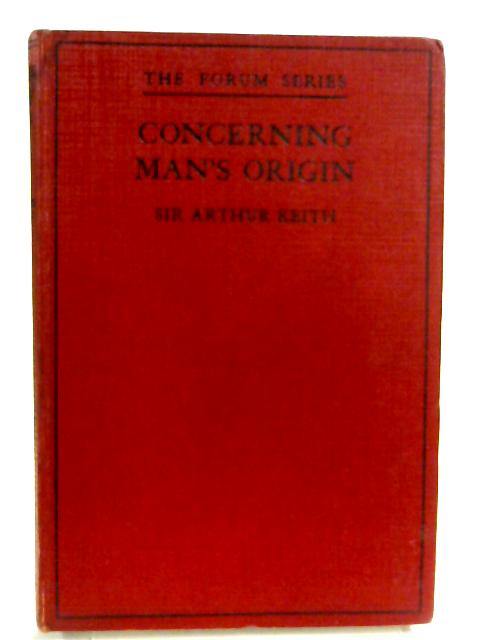 Concerning Man's Origins including essays on Darwinian Subjects By Arthur Keith