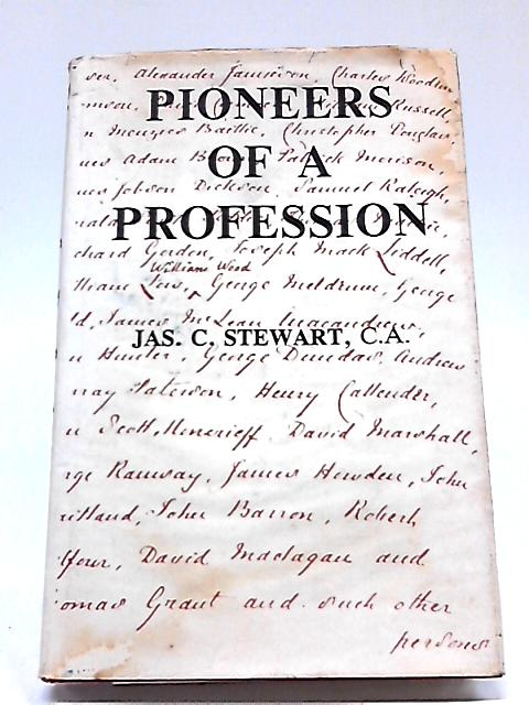 Pioneers of a Profession: Chartered Accountants to 1879 By Jas. C. Stewart, C.A