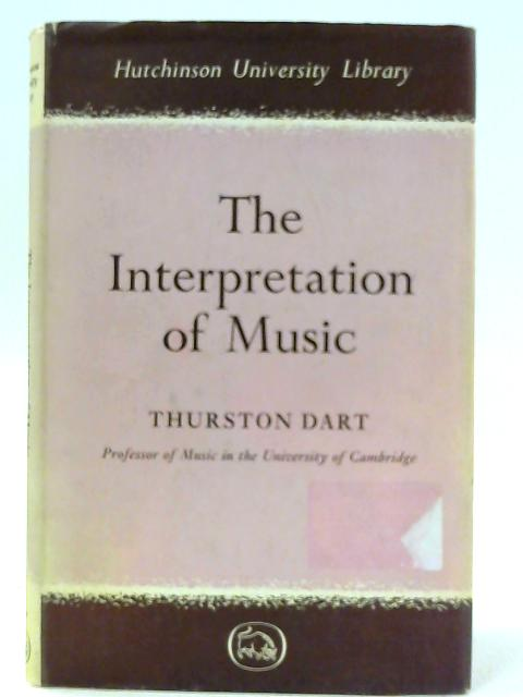 The Interpretation of Music By Dart, T.