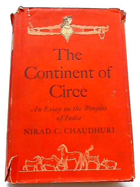 Continent of Circe: Essay on the Peoples of India By Nirad C. Chaudhuri