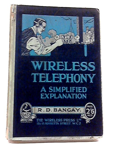 Wireless Telephony: A Simplified Explanation By R.D. Bangay