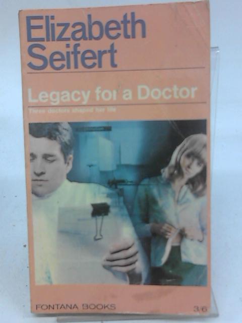 Legacy for a Doctor By Elizabeth Seifert
