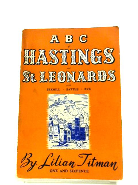 ABC Of Hastings And St. Leonards by Lilian Titman