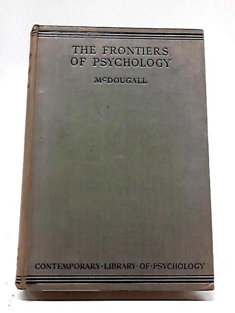 The Frontiers of Psychology By W McDougall