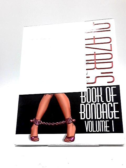 Alazar's Book of Bondage Volume One by Alazar