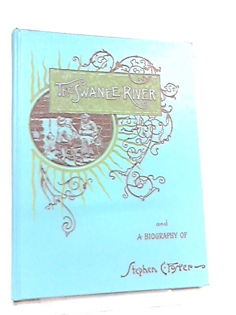 The Swanee River and a Biographical Sketch of Stephen Collins Foster By Fletcher Hodges, Jr.