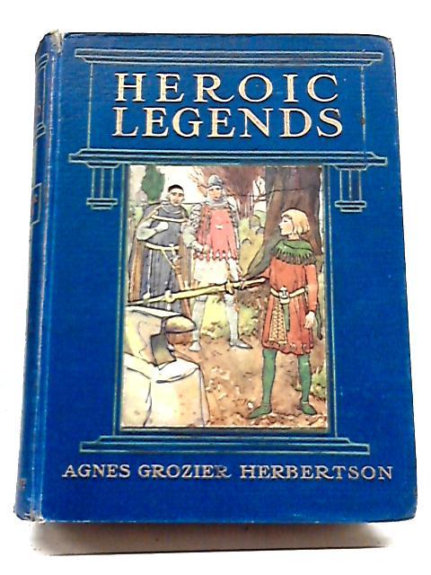 Heroic Legends by Agnes Grozier Herbertson